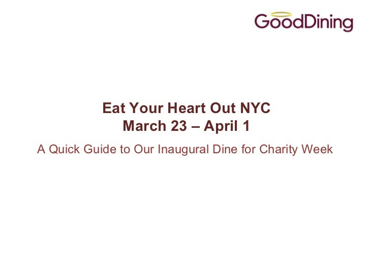 Eat Your Heart Out NYC             March 23 – April 1A Quick Guide to Our Inaugural Dine for Charity Week