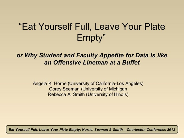 """Eat Yourself Full, Leave Your Plate Empty"" or Why Student and Faculty Appetite for Data is like an Offensive Lineman at a..."