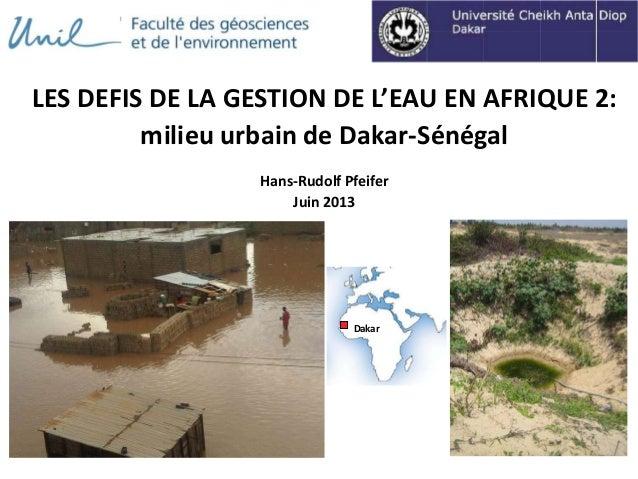 LES DEFIS DE LA GESTION DE L'EAU EN AFRIQUE 2:milieu urbain de Dakar-SénégalHans-Rudolf PfeiferJuin 2013Dakar