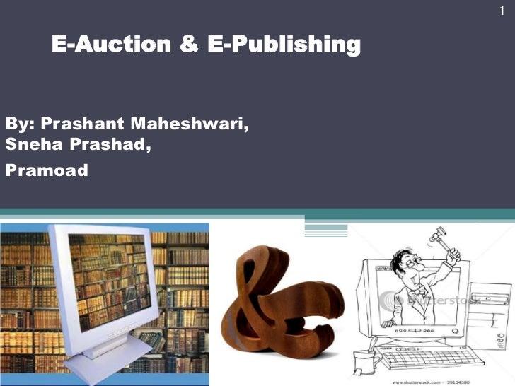 1    E-Auction & E-PublishingBy: Prashant Maheshwari,Sneha Prashad,Pramoad