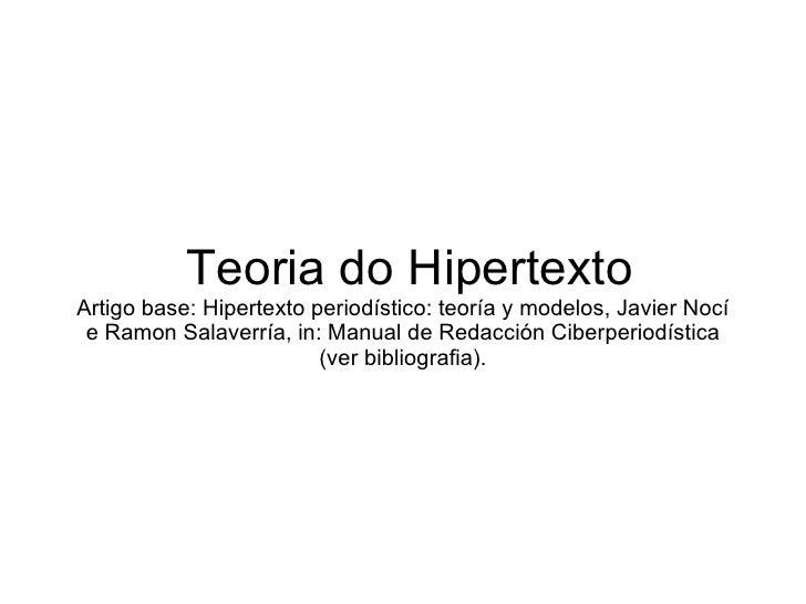 Teoria do Hipertexto Artigo base: Hipertexto periodístico: teoría y modelos, Javier Nocí e Ramon Salaverría, in: Manual de...