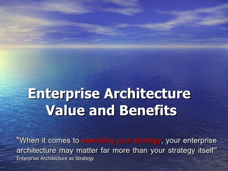 """Enterprise Architecture  Value and Benefits """" When it comes to  executing your strategy , your enterprise architecture may..."""