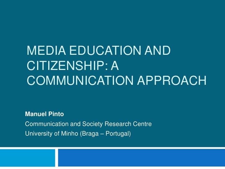 Media education and citizenship: a communication approach<br />Manuel Pinto<br />Communication and Society Research Centre...