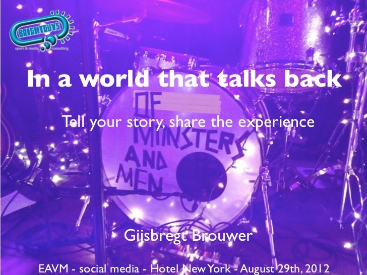 In a world that talks back     Tell your story, share the experience                 Gijsbregt Brouwer EAVM - social media...