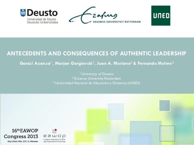 AANTECEDENTS AND CONSEQUENCES OF AUTHENTIC LEADERSHIPGarazi Azanza1 , Marjan Gorgievski1, Juan A. Moriano3 & Fernando Mole...