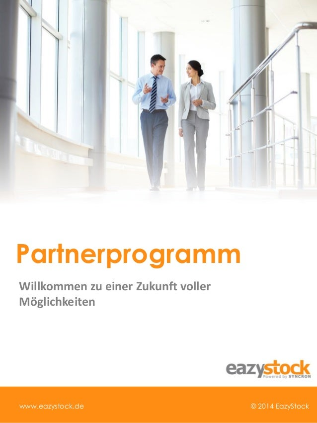 Willkommen zu einer Zukunft voller Möglichkeiten Partnerprogramm © 2014 EazyStockwww.eazystock.de