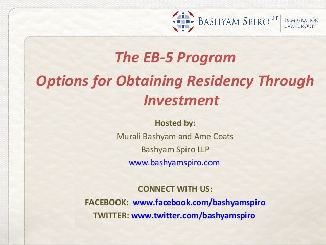 The EB-5 ProgramOptions for Obtaining Residency Through                Investment                      Hosted by:         ...
