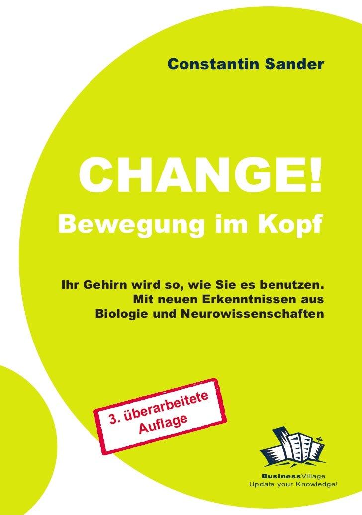 Constantin Sander  CHANGE!Bewegung im KopfIhr Gehirn wird so, wie Sie es benutzen.           Mit neuen Erkenntnissen aus  ...
