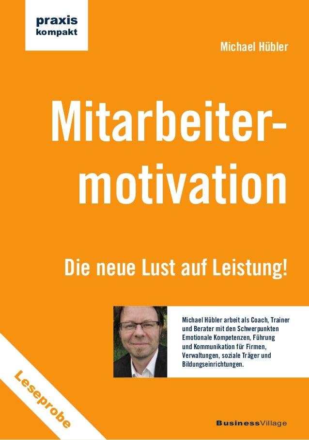 Die neue Lust auf Leistung! Mitarbeiter- motivation Michael Hübler BusinessVillage praxis kompakt Michael Hübler arbeit al...