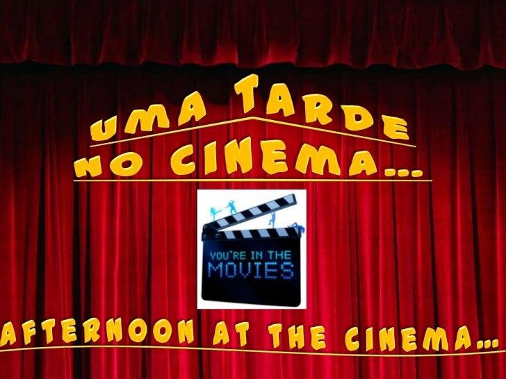 Uma tarde no cinema…<br />Afternoonatthe cinema…<br />