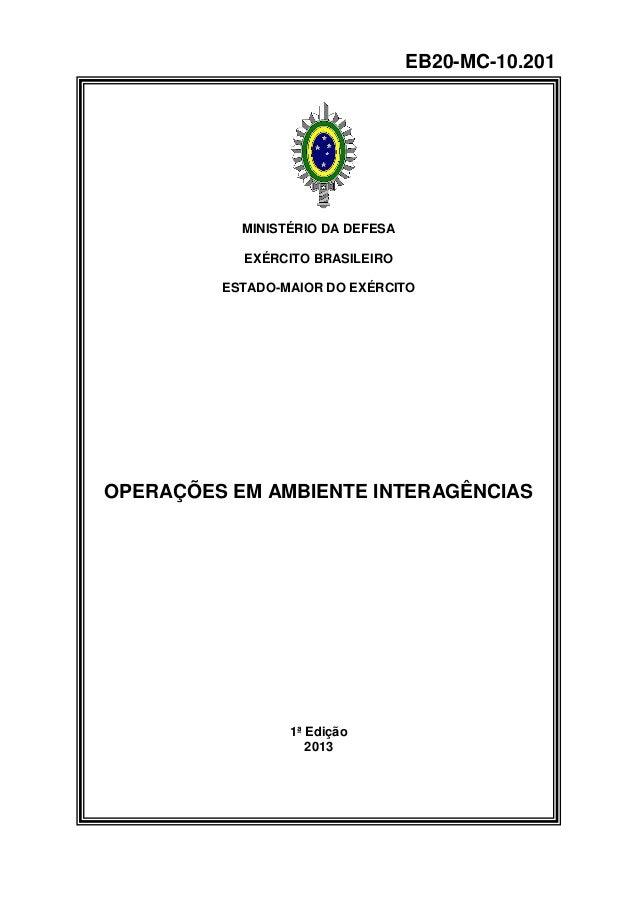 MINISTÉRIO DA DEFESA  EXÉRCITO BRASILEIRO  ESTADO-MAIOR DO EXÉRCITO  OPERAÇÕES EM AMBIENTE INTERAGÊNCIAS  1ª Edição  2013 ...
