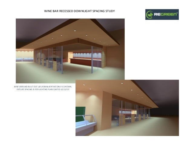 WINE BAR RECESSED DOWNLIGHT SPACING STUDY WINE BAR AND BUILT OUT LID-DOWNLIGHTING ONLY IS SHOWN. FIXTURE SPACING IS PER LI...