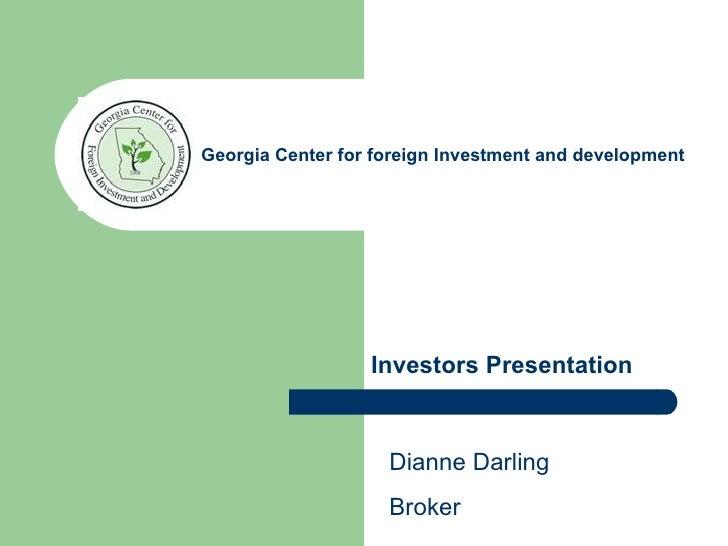 Georgia Center for foreign Investment and development Investors Presentation Dianne Darling Broker
