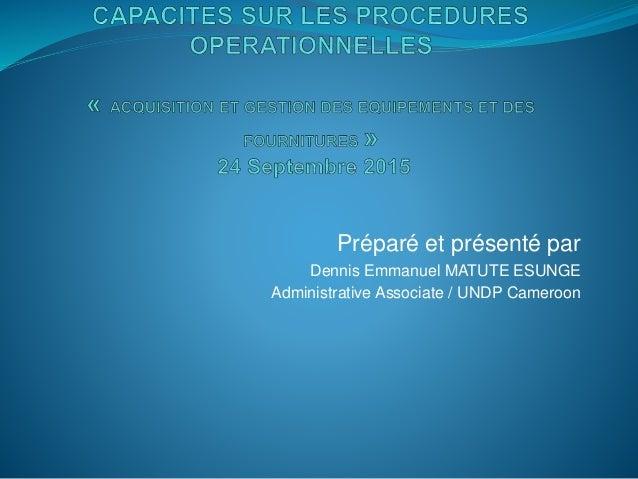 Préparé et présenté par Dennis Emmanuel MATUTE ESUNGE Administrative Associate / UNDP Cameroon