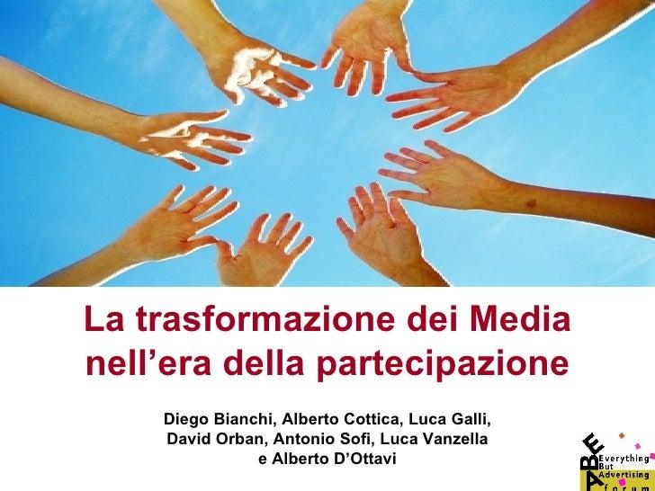 La trasformazione dei Media nell'era della partecipazione Diego Bianchi, Alberto Cottica, Luca Galli, David Orban, Antonio...