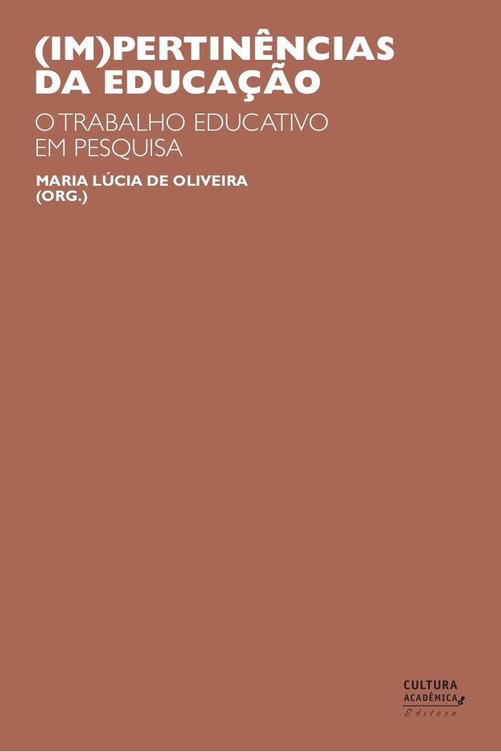 (im)pertinênciasda educaçãoo trabalho educativoem pesquisamaria lúcia de oliveira(org.)