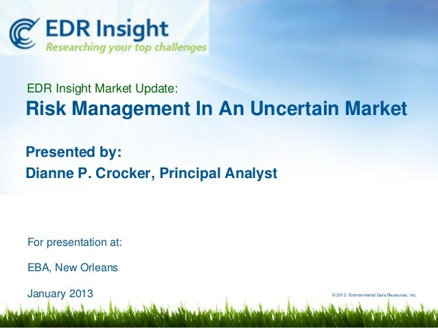 EDR Insight Market Update:Risk Management In An Uncertain MarketPresented by:Dianne P. Crocker, Principal AnalystFor prese...