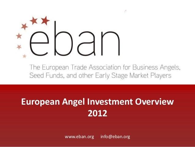 European Angel Investment Overview 2012 www.eban.org info@eban.org