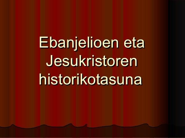 Ebanjelioen etaEbanjelioen eta JesukristorenJesukristoren historikotasunahistorikotasuna