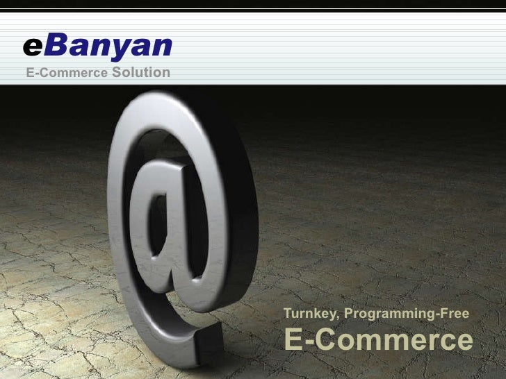 e Banyan Turnkey, Programming-Free E-Commerce E-Commerce  Solution