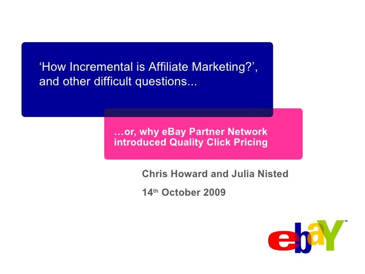 … or, why eBay Partner Network introduced Quality Click Pricing ' How Incremental is Affiliate Marketing?', and other diff...