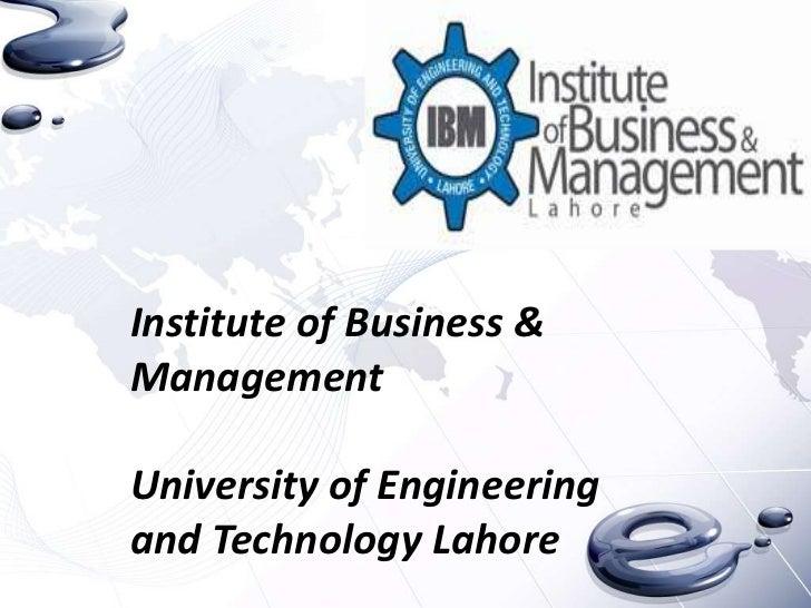 Institute of Business &ManagementUniversity of Engineeringand Technology Lahore