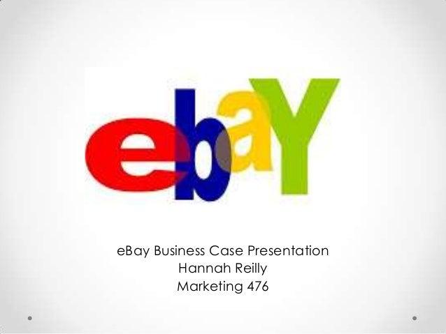 eBay Business Case PresentationHannah ReillyMarketing 476