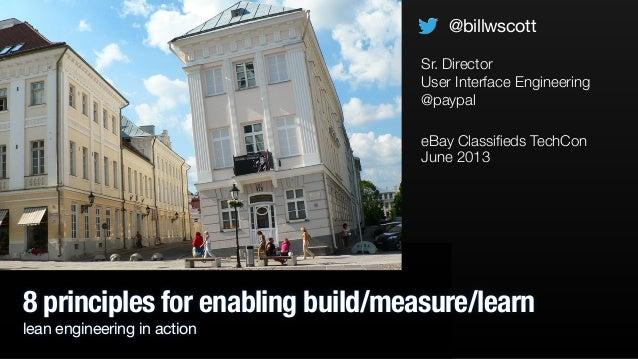 8 principles for enabling build/measure/learnlean engineering in actioneBay Classifieds TechConJune 2013@billwscottSr. Dire...
