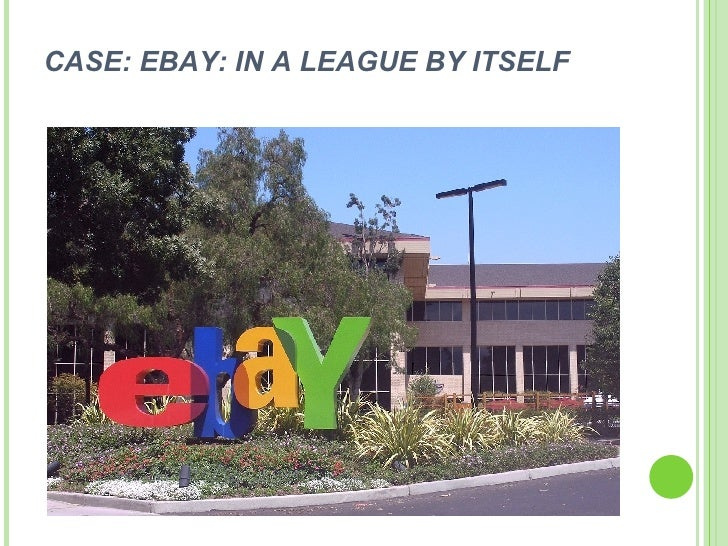 CASE: EBAY: IN A LEAGUE BY ITSELF