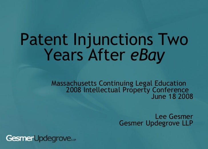 Patent Injunctions Two Years After  eBay Massachusetts Continuing Legal Education  2008 Intellectual Property Conference  ...