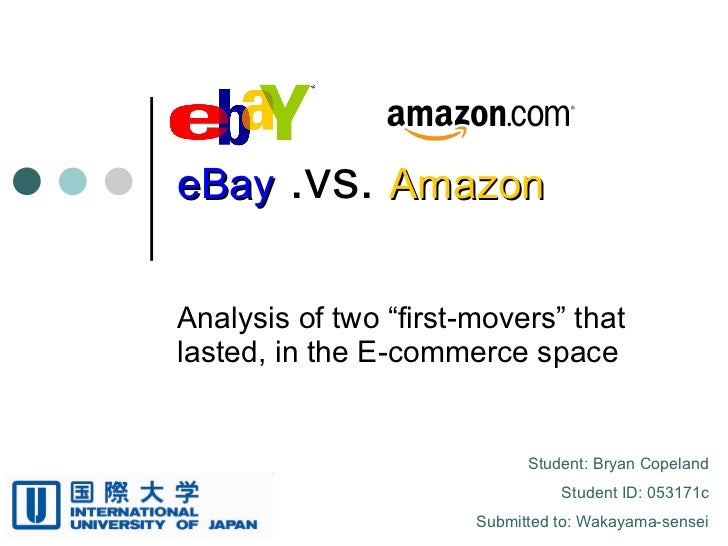 "eBay  .vs.  Amazon Analysis of two ""first-movers"" that lasted, in the E-commerce space Student: Bryan Copeland Student ID:..."