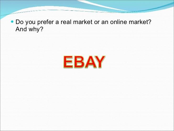 <ul><li>Do you prefer a real market or an online market? And why? </li></ul>