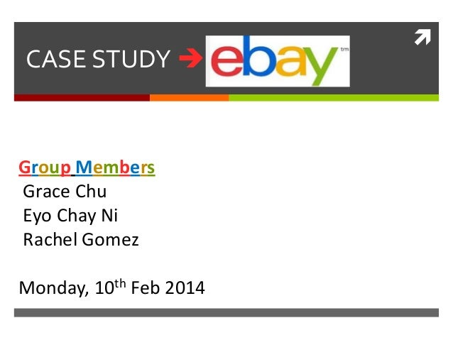 CASE STUDY   Group Members Grace Chu Eyo Chay Ni Rachel Gomez Monday, 10th Feb 2014  