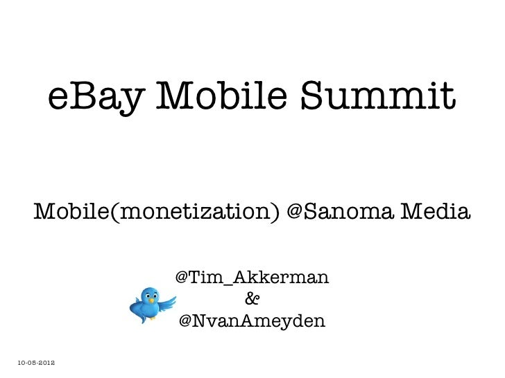 eBay Mobile Summit    Mobile(monetization) @Sanoma Media               @Tim_Akkerman                     &               @...