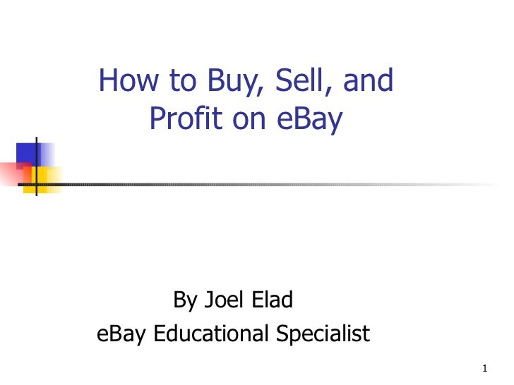 How to Buy, Sell, and Profit on eBay By Joel Elad eBay Educational Specialist