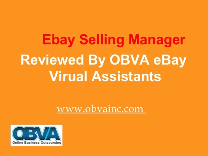 <ul><li>  Ebay Selling Manager </li></ul><ul><li>Reviewed By OBVA eBay Virual Assistants </li></ul><ul><li>www.obvainc.com...