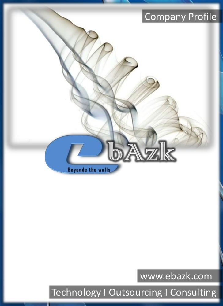 Company Profile<br />e<br />bAzk<br />Beyonds the walls<br />www.ebazk.com<br />Technology I Outsourcing I Consulting<br />