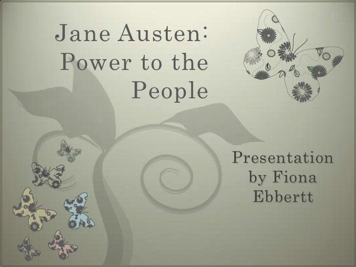 Jane Austen:Power to the People<br />Presentation by Fiona Ebbertt<br />