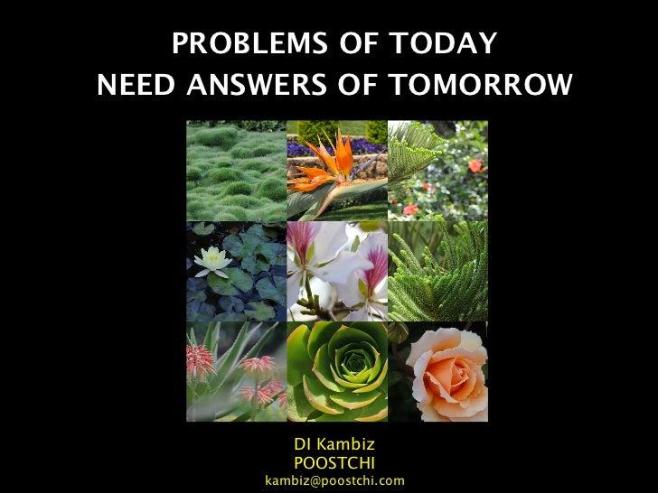PROBLEMS OF TODAYNEED ANSWERS OF TOMORROW           DI Kambiz           POOSTCHI        kambiz@poostchi.com