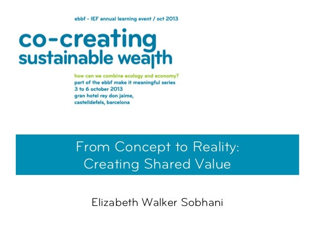 From Concept to Reality: Creating Shared Value Elizabeth Walker Sobhani