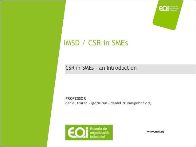 www.eoi.es CSR in SMEs - an Introduction IMSD / CSR in SMEs PROFESSOR daniel truran - @dtruran - daniel.truran@ebbf.org