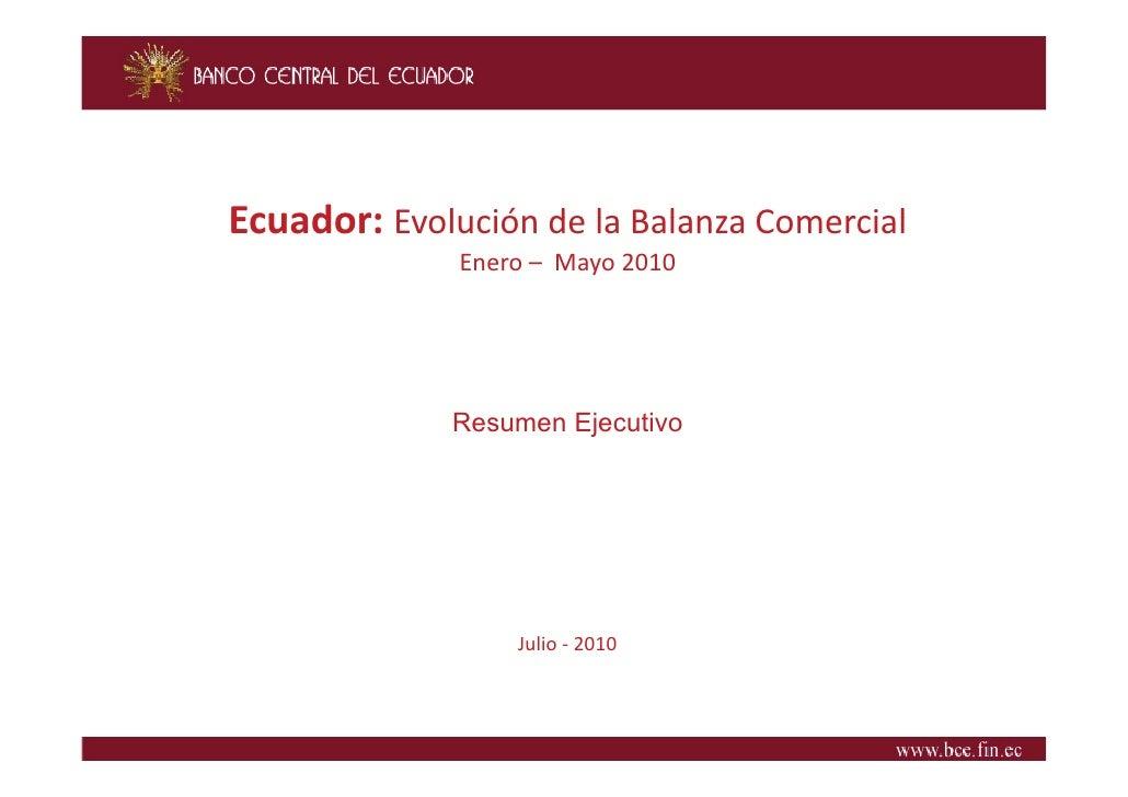 Ecuador:EvolucióndelaBalanzaComercial Ecuador: Evolución de la Balanza Comercial               Enero– Mayo2010    ...
