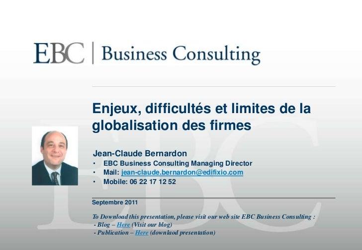 Enjeux, difficultés et limites de la globalisation des firmes<br />Septembre 2011<br />Jean-Claude Bernardon<br /><ul><li>...