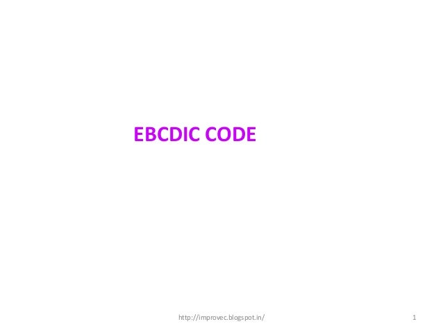 EBCDIC CODE    http://improvec.blogspot.in/   1
