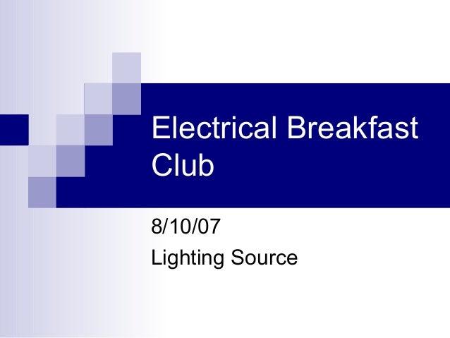 Electrical Breakfast Club 8/10/07 Lighting Source