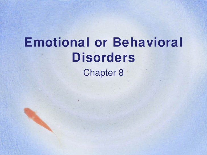 Emotional or Behavioral Disorders Chapter 8
