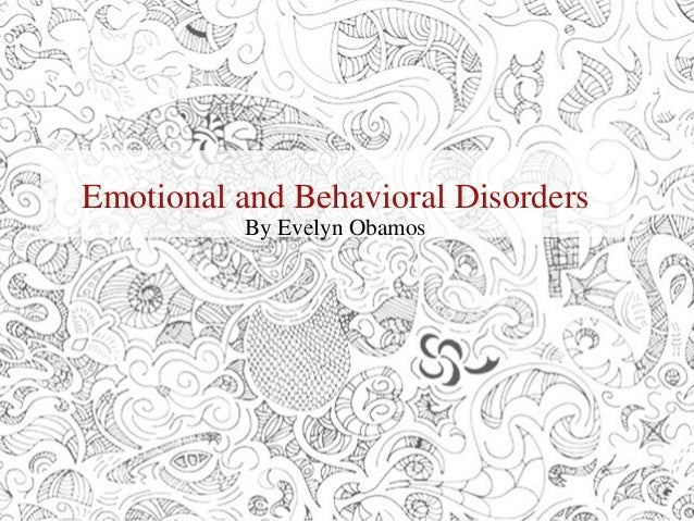 Emotional and Behavioral Disorders By Evelyn Obamos