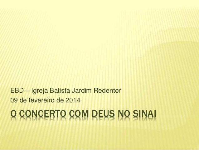 O CONCERTO COM DEUS NO SINAI EBD – Igreja Batista Jardim Redentor 09 de fevereiro de 2014