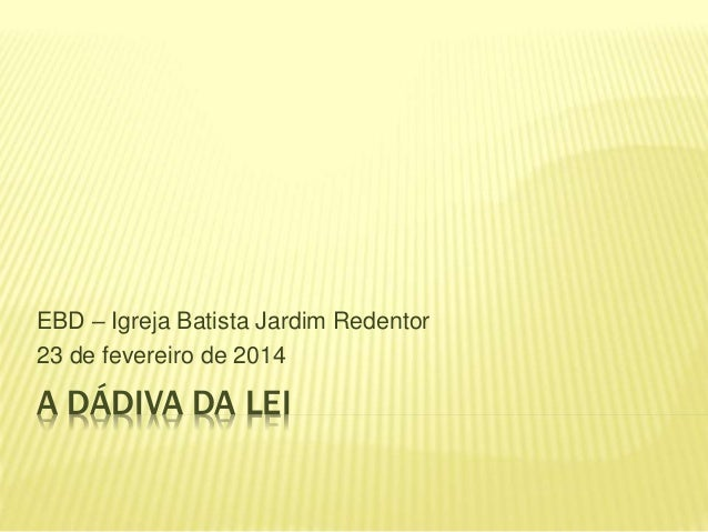 A DÁDIVA DA LEI EBD – Igreja Batista Jardim Redentor 23 de fevereiro de 2014