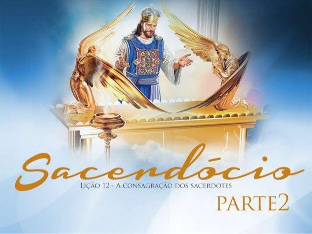 Lição 12 - A consagração dos Sacerdotes